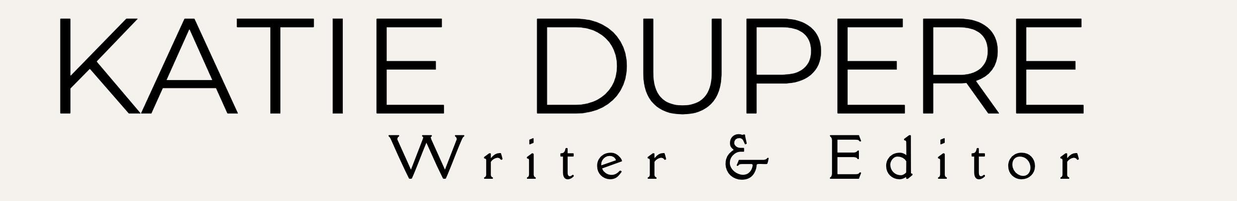 Katie Dupere, Writer & Editor